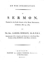 On the Incarnation. A Sermon, Preached in the Parish Church of St. Mary Newington, in Surrey, Dec. 25, 1785. By ... Samuel Horsley, ...