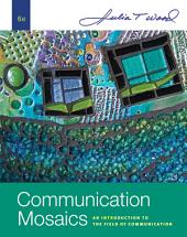 Communication Mosaics: An Introduction to the Field of Communication: Edition 6
