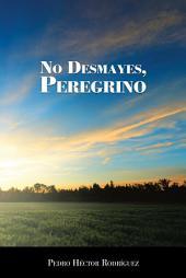 No desmayes, peregrino