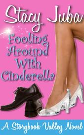 Fooling Around With Cinderella: A Storybook Valley Novel