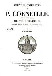 Oeuvres complètes de P. Corneille, suivies des oeuvres choisies de Th. Corneille, avec les notes de tous les commentateurs: Tome premier
