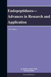 Endopeptidases—Advances in Research and Application: 2013 Edition