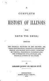 A Complete History of Illinois from 1673 to 1873: Embracing the Physical Features of the Country, Its Early Explorations, Aboriginal Inhabitants...