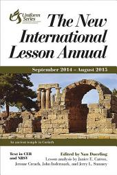 The New International Lesson Annual 2014-2015: September 2014 - August 2015