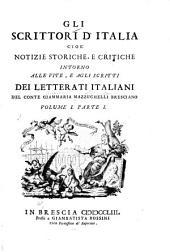 Gli scrittori d'Italia, cioè notizie storiche e critiche intorno alle vite e agli scritti dei letterati italiani: Volume 1,Parte 1
