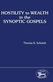 Hostility to Wealth in the Synoptic Gospels