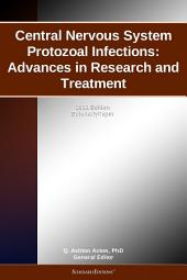 Central Nervous System Protozoal Infections: Advances in Research and Treatment: 2011 Edition: ScholarlyPaper