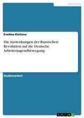 Die Auswirkungen der Russischen Revolution auf die Deutsche Arbeiterjugendbewegung