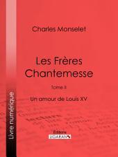 Les Frères Chantemesse: Tome II - Un amour de Louis XV