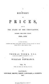 A History of Prices, and of the State of the Circulation, from 1793 to 1837: Preceded by a Brief Sketch of the State of Corn Trade in the Last Two Centuries, Volume 6