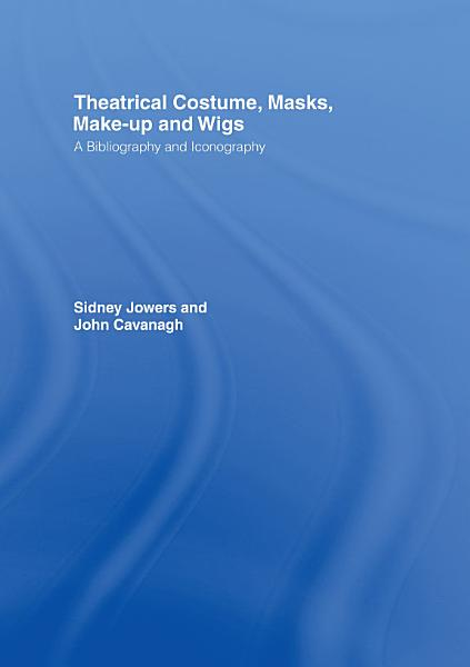Download Theatrical Costume  Masks  Make Up and Wigs Book
