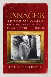 Janacek: Years of a Life Volume 2 (1914-1928): Tsar of the Forests
