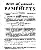 A review and consideration of two late pamphlets  by Archibald Campbell  Bishop of Aberdeen   The first entituled  Queries to the Presbyterians of Scotland  by a gentleman of that countrey  The second  A querie turn d into an argument in favours of episcopacy  Exposing the unsound principles  and popish tincture and tendency of both     To which are annex d counter queries offered to the prelatists of Scotland  As also considerations upon Church government  etc   By Thomas Forrester   PDF
