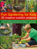 Fun Gardening for Kids   30 Creative Outdoor Projects
