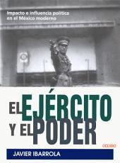 El ejército y el poder: Impacto e influencia política en el México moderno