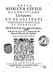 Della nobiltà ciuile; et christiana libri quattro. Et de gli stati verginale, maritale, et vedouile; del M.R.D. Onofrio Zarrabbini ..