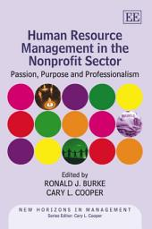 Human Resource Management in the Nonprofit Sector: Passion, Purpose and Professionalism