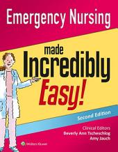Emergency Nursing Made Incredibly Easy!: Edition 2