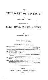 The Philosophy of Necessity: Or, Natural Law as Applicable to Moral, Mental, and Social Science