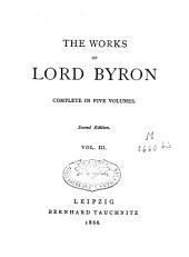 The Works of Lord Byron: Complete in Five Volumes, Volume 3