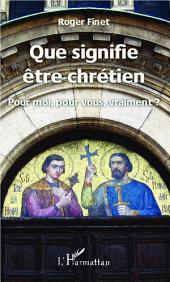 Que signifie être chrétien: Pour moi, pour vous, vraiment ?