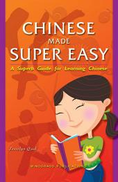 Chinese Made Super Easy: A Superb Guide for Learning Chinese