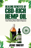 Healing Benefits of CBD Rich Hemp Oil   The Ultimate Guide To CBD and Hemp Oil For Faster Healing  Better Health And Happiness PDF