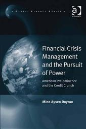Financial Crisis Management and the Pursuit of Power: American Pre-eminence and the Credit Crunch