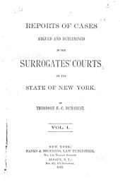 Reports of Cases Argued and Determined in the Surrogates' Courts of the State of New York: Volume 1