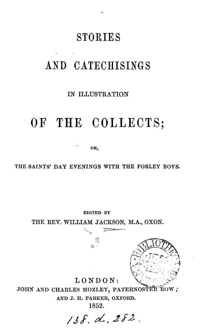 Stories and catechisings in illustration of the Collects; or, A year with the first-class boys of Forley, ed. by W. Jackson