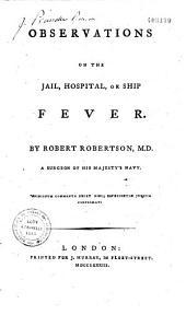 Observations on the Jail, Hospital Or Ship Fever