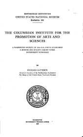 The Columbian institute for the promotion of arts and sciences: a Washington society of 1816-1838, which established a museum and botanic garden under government patronage
