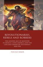 Revolutionaries  Rebels and Robbers PDF
