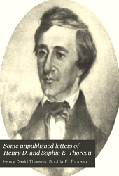 Some Unpublished Letters of Henry D. and Sophia E. Thoreau: A Chapter in the History of a Stil-born Book ...