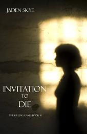 Invitation to Die (The Killing Game--Book 1)