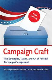 Campaign Craft: The Strategies, Tactics, and Art of Political Campaign Management, 5th Edition: The Strategies, Tactics, and Art of Political Campaign Management, Edition 5