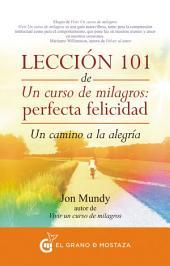 Lección 101 de Un curso de milagros: Perfecta Felicidad: Un camino a la alegría
