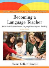 Becoming a Language Teacher: A Practical Guide to Second Language Learning and Teaching, Edition 2