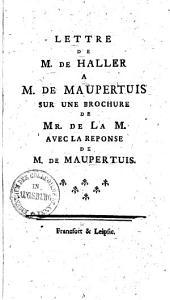 Lettre de M. de Haller a M. de Maupertuis ...: nebst der Antwort des Herrn von Maupertuis
