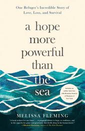 A Hope More Powerful Than the Sea: The Journey of Doaa Al Zamel: One Refugee's Incredible Story of Love, Loss, and Survival
