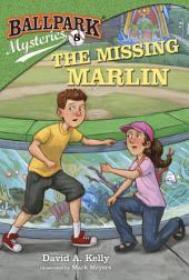 Ballpark Mysteries #8: The Missing Marlin