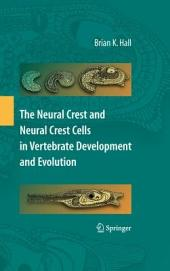 The Neural Crest and Neural Crest Cells in Vertebrate Development and Evolution: Edition 2