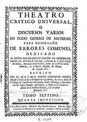 Theatro critico universal, ó Discursos varios en todo genero de materias, para desengaño de errores comunes..., escrito por... Benito Geronymo Feyjoo...: Tomo septimo