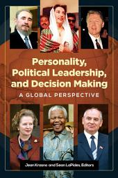Personality, Political Leadership, and Decision Making: A Global Perspective