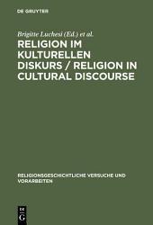 Religion im kulturellen Diskurs / Religion in Cultural Discourse: Festschrift für Hans G. Kippenberg zu seinem 65. Geburtstag / Essays in Honor of Hans G. Kippenberg on the Occasion of His 65th Birthday