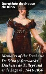 Memoirs of the Duchesse De Dino (Afterwards Duchesse de Talleyrand et de Sagan) , 1841-1850