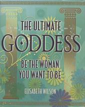 The Ultimate Goddess: Be the woman you want to be