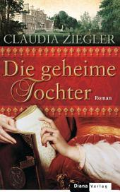 Die geheime Tochter: Roman