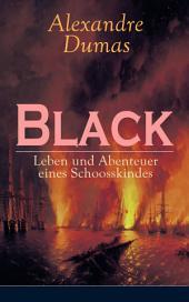 Black: Leben und Abenteuer eines Schoosskindes (Vollständige deutsche Ausgabe: Band 1 - 3): Historischer Roman