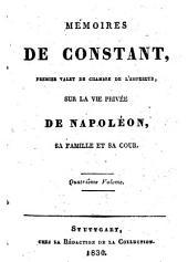 Mémoires de Constant, premier valet de chambre de l'Empereur, sur la vie privée de Napoléon, sa famille et sa cour: Volume4